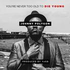 You're Never Too Old To Die Young