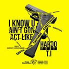 Hardo - I Know You Ain't Gon Act Like Feat. T.I.