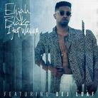 Elijah Blake - I Just Wanna.. (Remix) Feat. DeJ Loaf