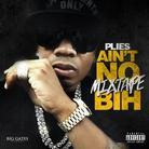 Plies - Ain't No Mixtape Bih