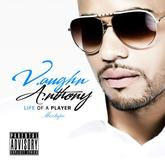 Vaughn Anthony - Life Of A Player