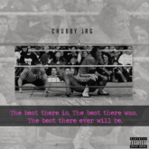 Chubby Jag - The Best There Is, The Best There Was, The Best There Ever Will Be