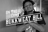 On The Come Up: Bukkweat Bill