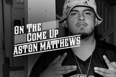 On The Come Up: A$ton Matthews