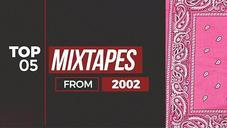 Top 5 Mixtapes From 2002 (#TBT)