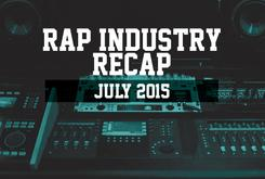 Rap Industry Recap: July 2015