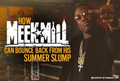 How Meek Mill Can Bounce Back From His Summer Slump