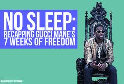 No Sleep: Recapping Gucci Mane's 7 Weeks Of Freedom