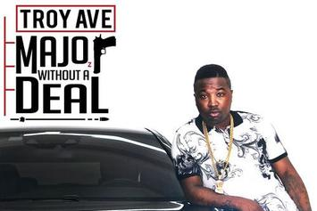 """Troy Ave Reveals """"Major Without A Deal"""" Artwork"""